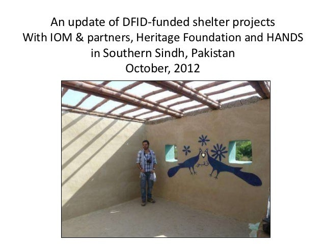 An update of DFID-funded shelter projectsWith IOM & partners, Heritage Foundation and HANDS            in Southern Sindh, ...