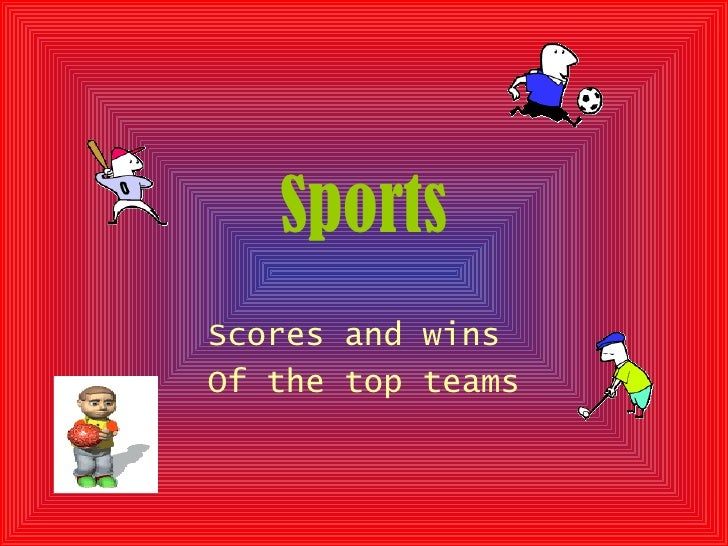 Sports Scores and wins  Of the top teams