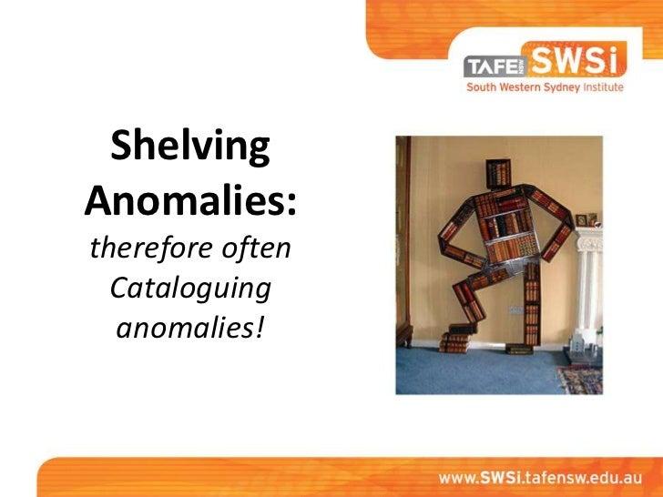 Shelving anomalies (updated August 2012)