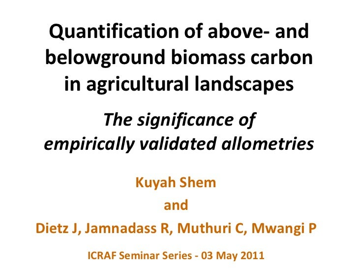 Quantification of above- and belowground biomass carbonin agricultural landscapesThe significance ofempirically validated ...