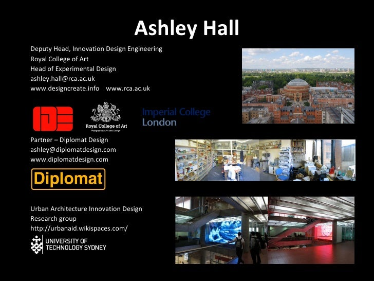 Ashley Hall <ul><li>Deputy Head, Innovation Design Engineering  </li></ul><ul><li>Royal College of Art </li></ul><ul><li>H...