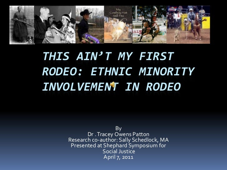 This Ain't My First Rodeo: Ethnic Minority Involvement in Rodeo<br />By <br />Dr . Tracey Owens Patton<br />Research co-au...