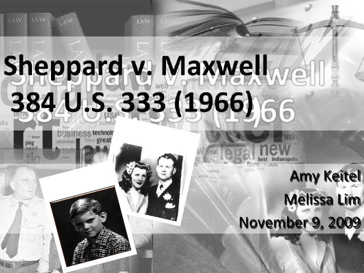 sheppard v maxwell Summary of sheppard v maxwell citation:384 us 333 relevant facts: samuel sheppard was convicted of second-degree murder for.