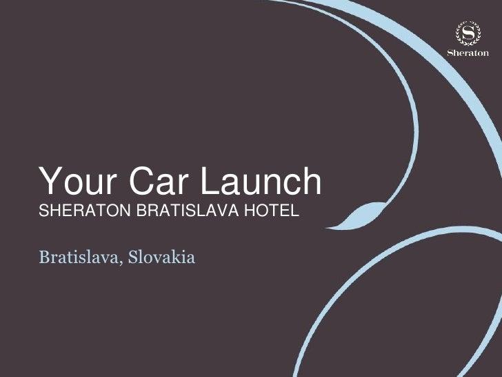 Your Car LaunchSHERATON BRATISLAVA HOTELBratislava, Slovakia