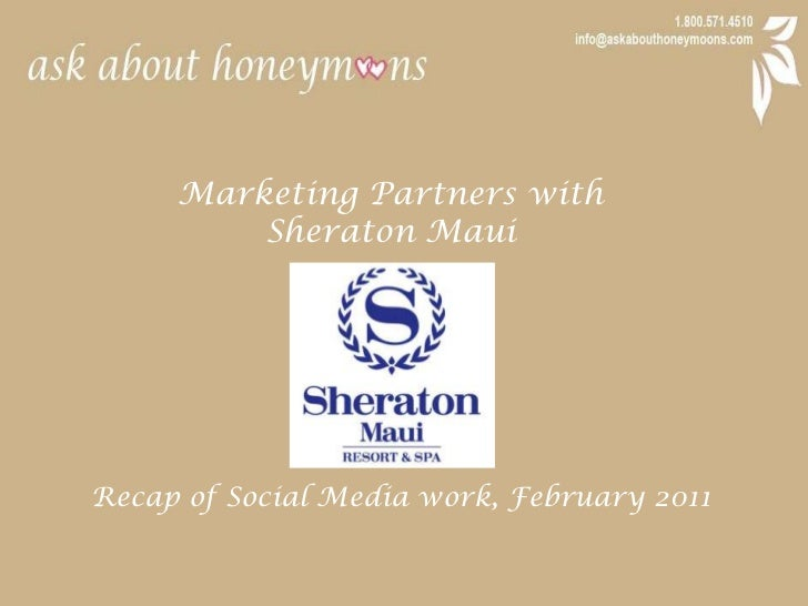 Marketing Partners with <br />Sheraton Maui<br />Recap of Social Media work, February 2011<br />