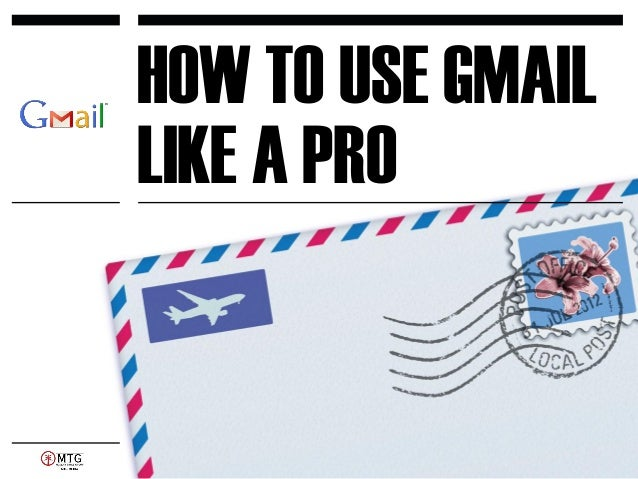 HOW TO USE GMAIL LIKE A PRO