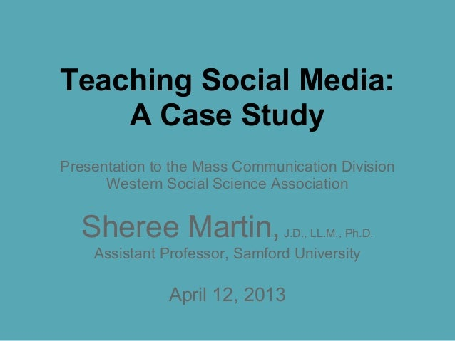 Teaching Social Media: A Case Study Presentation to the Mass Communication Division Western Social Science Association She...