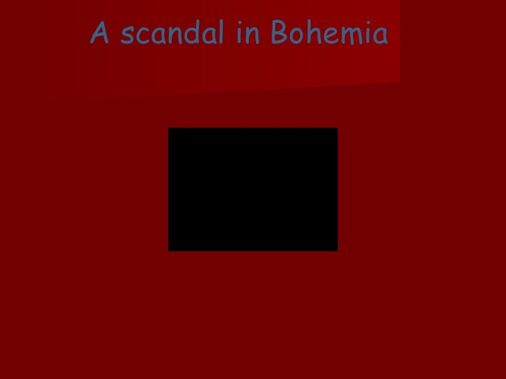 an analysis of a scandal in bohemia A scandal in belgravia vs a scandal in bohemia may 8, 2012 ~ thedailyheynow sunday's sherlock series 2 premiere on pbs was packed with everything fans love about the show the original story is called a scandal in bohemia.