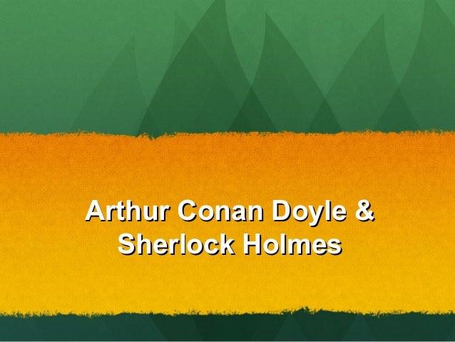 Arthur Conan Doyle and Sherlock Holmes