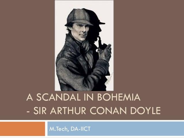 A SCANDAL IN BOHEMIA - SIR ARTHUR CONAN DOYLE M.Tech, DA-IICT