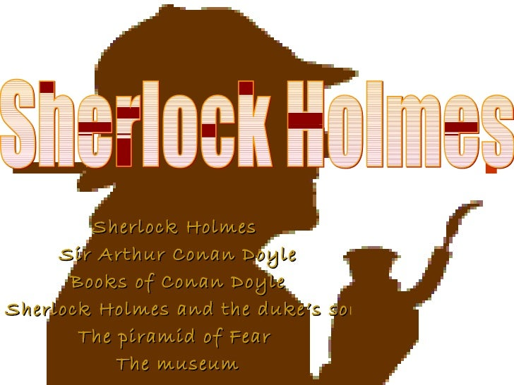 Sherlock Holmes  Sir Arthur Conan Doyle Books of Conan Doyle Sherlock Holmes and the duke's son The piramid of Fear  The m...