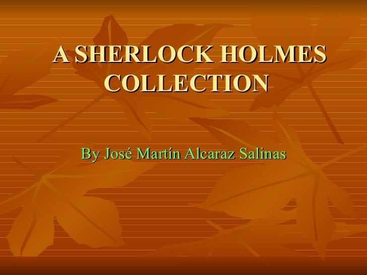 A SHERLOCK HOLMES COLLECTION  By José Martín Alcaraz Salinas
