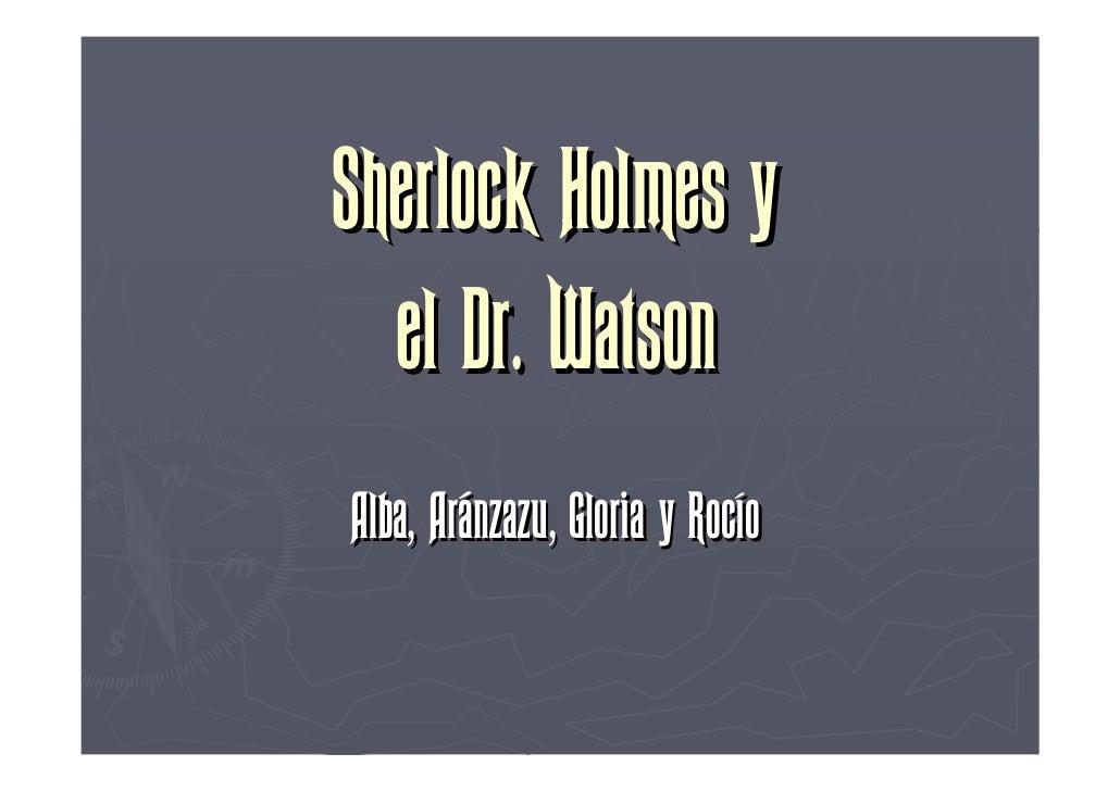 Sherlock Holmes y   el Dr. Watson Alba, Aránzazu, Gloria y Rocío