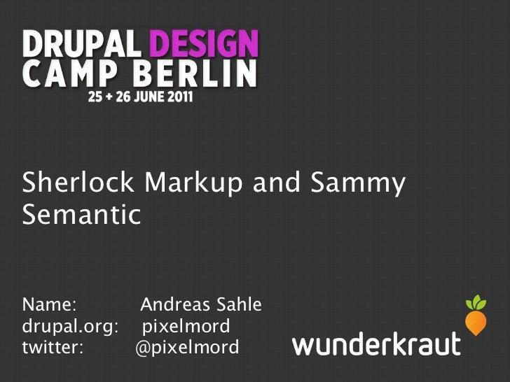 Sherlock Markup and SammySemanticName:       Andreas Sahledrupal.org: pixelmordtwitter:    @pixelmord