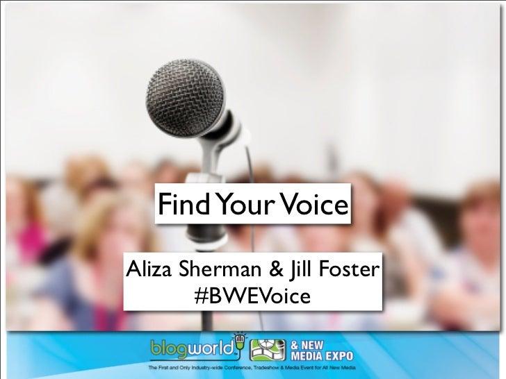 Find Your VoiceAliza Sherman & Jill Foster       #BWEVoice