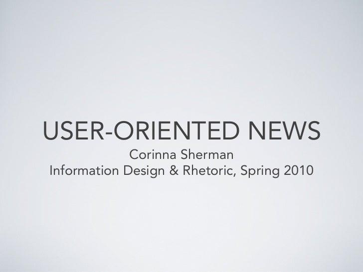 USER-ORIENTED NEWS             Corinna ShermanInformation Design & Rhetoric, Spring 2010