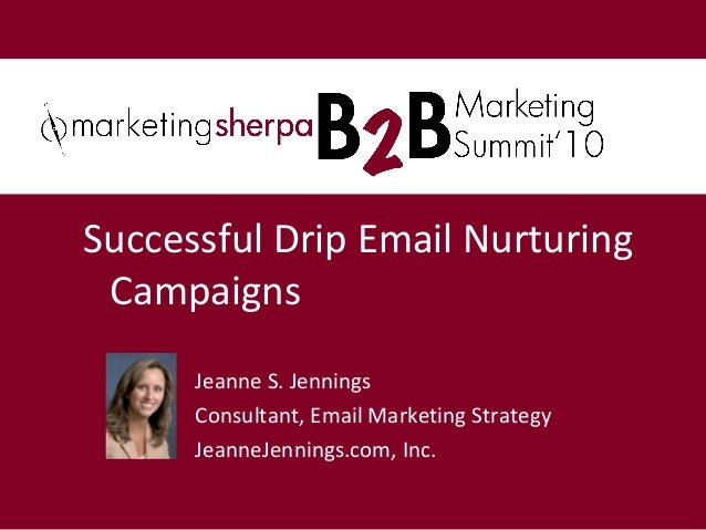 Jeanne S. Jennings Consultant, Email Marketing Strategy JeanneJennings.com, Inc. Successful Drip Email Nurturing Campaigns