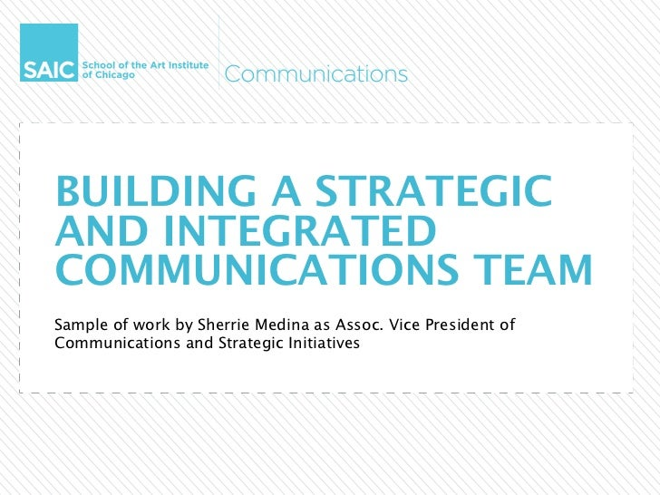BUILDING A STRATEGICAND INTEGRATEDCOMMUNICATIONS TEAMSample of work by Sherrie Medina as Assoc. Vice President ofCommunica...