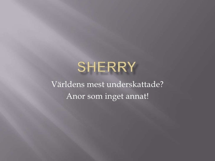 Sherry<br />Världens mest underskattade?<br />Anor som inget annat!<br />