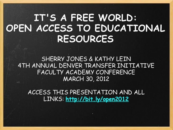 ITS A FREE WORLD:OPEN ACCESS TO EDUCATIONAL         RESOURCES       SHERRY JONES & KATHY LEIN 4TH ANNUAL DENVER TRANSFER I...