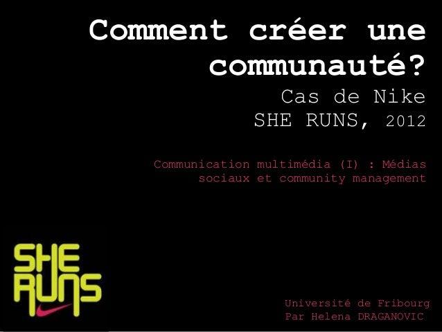 Comment créer une communauté? Cas de Nike SHE RUNS, 2012 Communication multimédia (I) : Médias sociaux et community manage...