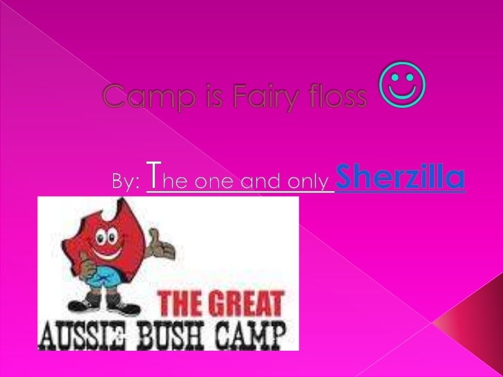 Camp is Fairy floss <br />By: The one and only Sherzilla<br />