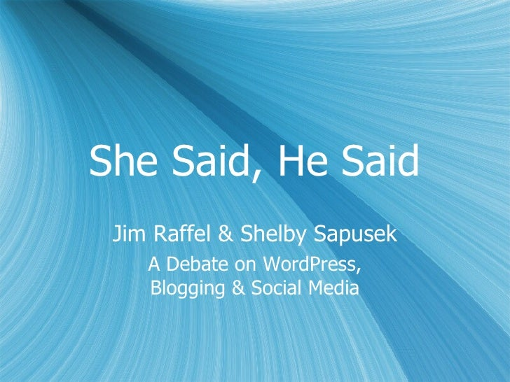 She Said, He Said Jim Raffel & Shelby Sapusek    A Debate on WordPress,    Blogging & Social Media