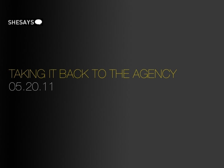 TAKING IT BACK TO THE AGENCY05.20.11