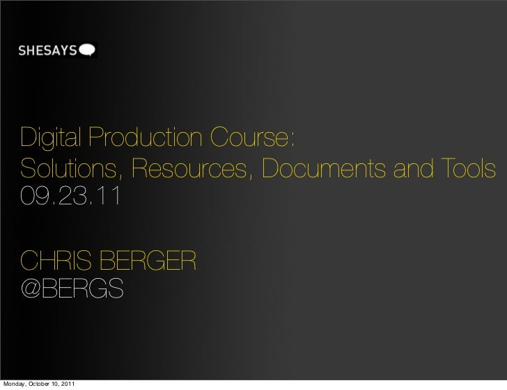 Digital Production Course:     Solutions, Resources, Documents and Tools     09.23.11     CHRIS BERGER     @BERGSMonday, O...