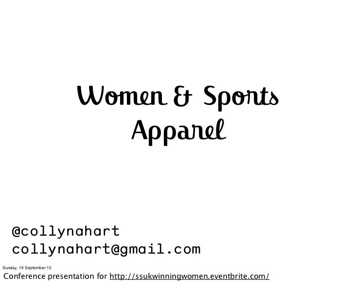Women & Sports                             Apparel    @collynahart    collynahart@gmail.comSunday, 16 September 12Conferen...