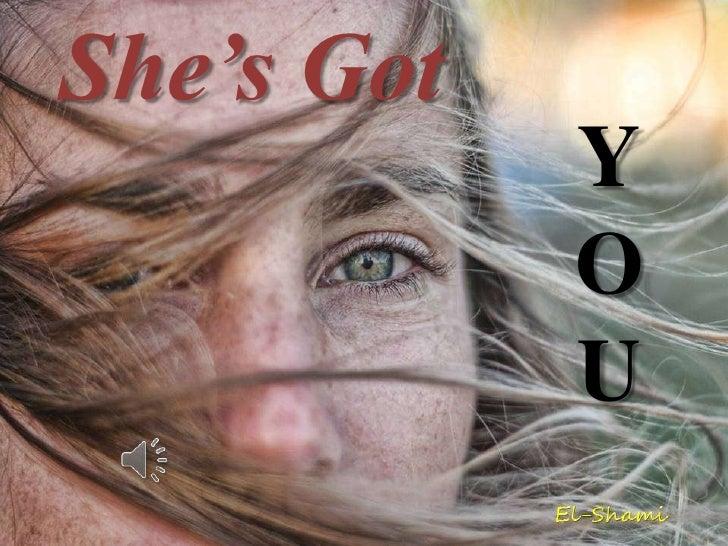 She's Got <br />Y<br />O<br />U<br />