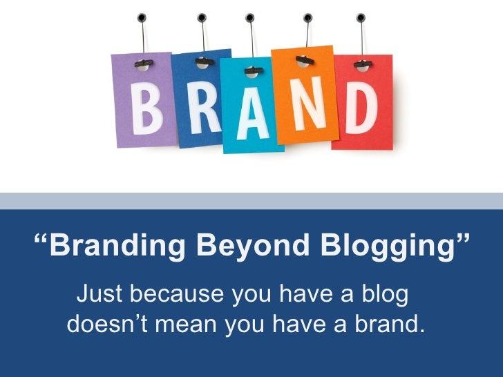 Branding Beyond Blogging