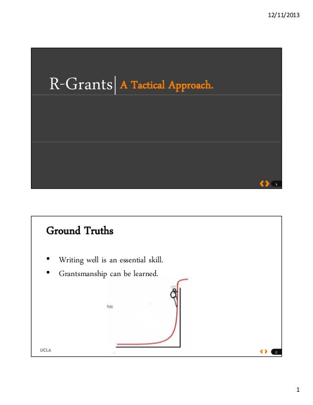 12/11/2013 1 R-Grants|A Tactical Approach. 1 Ground Truths • Writing well is an essential skill. TO EXCITE g • Grantsmansh...
