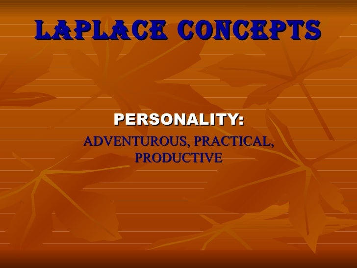 LAPLACE CONCEPTS     PERSONALITY:  ADVENTUROUS, PRACTICAL,       PRODUCTIVE