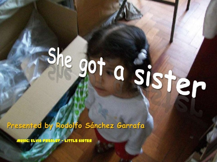 Presented by Rodolfo Sánchez Garrafa  Music: Elvis Presley – Little sister