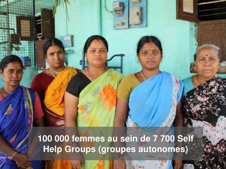 100 000 femmes au sein de 7 700 Self Help Groups (groupes autonomes)
