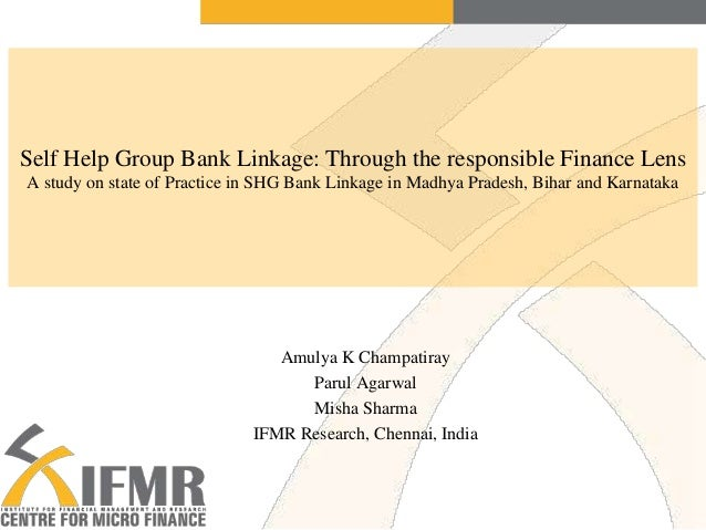 Self Help Group Bank Linkage: Through the responsible Finance Lens A study on state of Practice in SHG Bank Linkage in Mad...