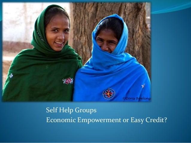 Self Help Groups Economic Empowerment or Easy Credit?