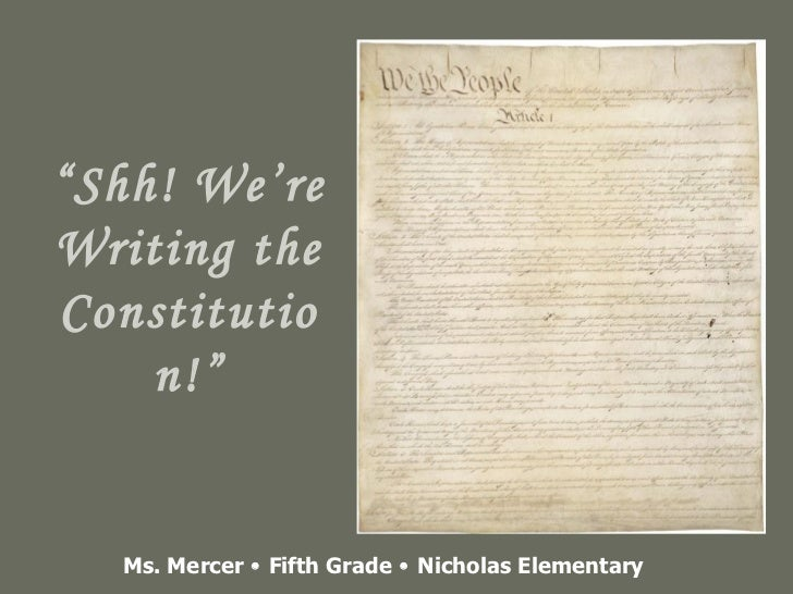 """ Shh! We're Writing the Constitution!"" Ms. Mercer    Fifth Grade    Nicholas Elementary"