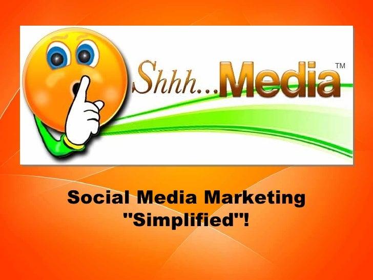 """Social Media Marketing """"Simplified""""! TM"""