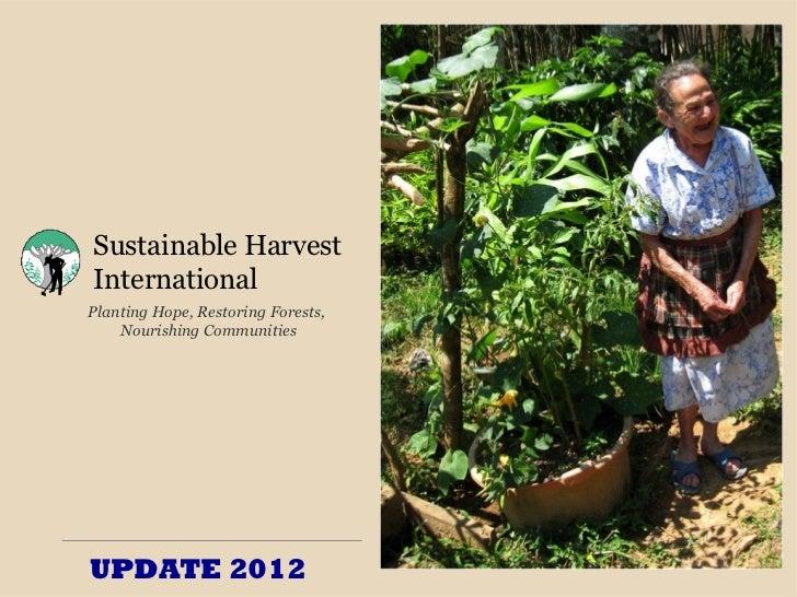 Sustainable HarvestInternationalPlanting Hope, Restoring Forests,    Nourishing CommunitiesUPDATE 2012