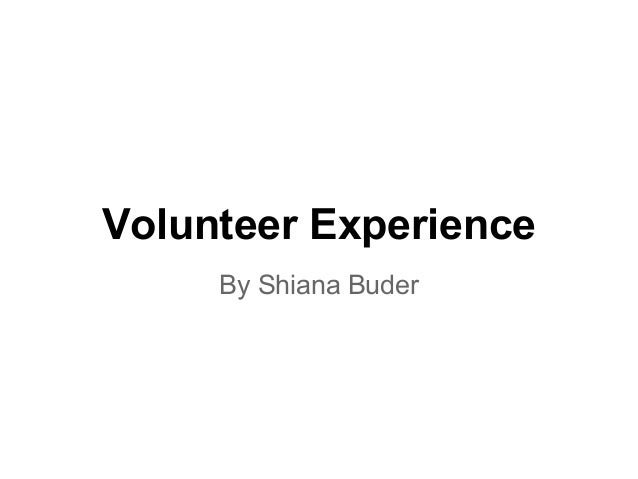 Volunteer Experience By Shiana Buder