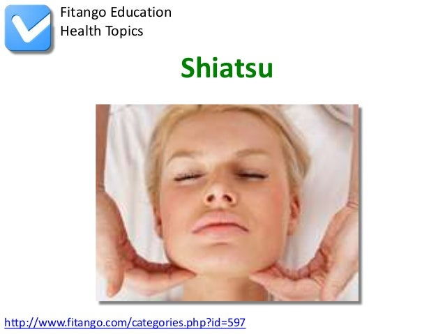 http://www.fitango.com/categories.php?id=597Fitango EducationHealth TopicsShiatsu