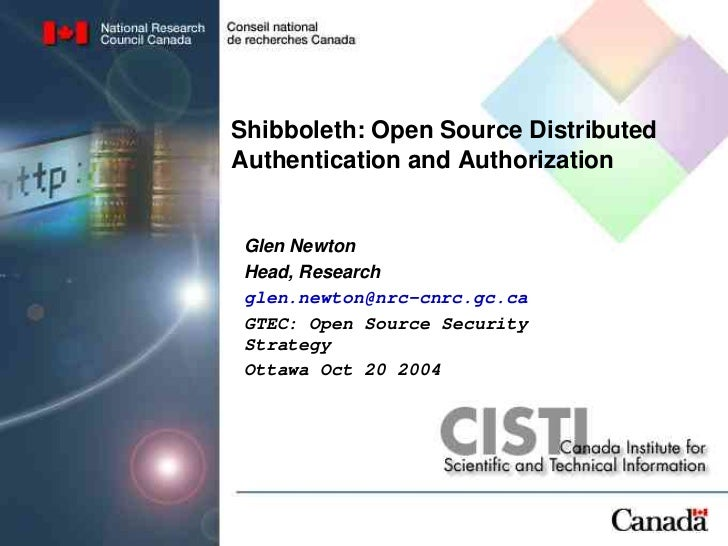 Shibboleth: Open Source Distributed Authentication and Authorization Glen Newton Head, Research glen.newton@nrc-cnrc.gc.ca...