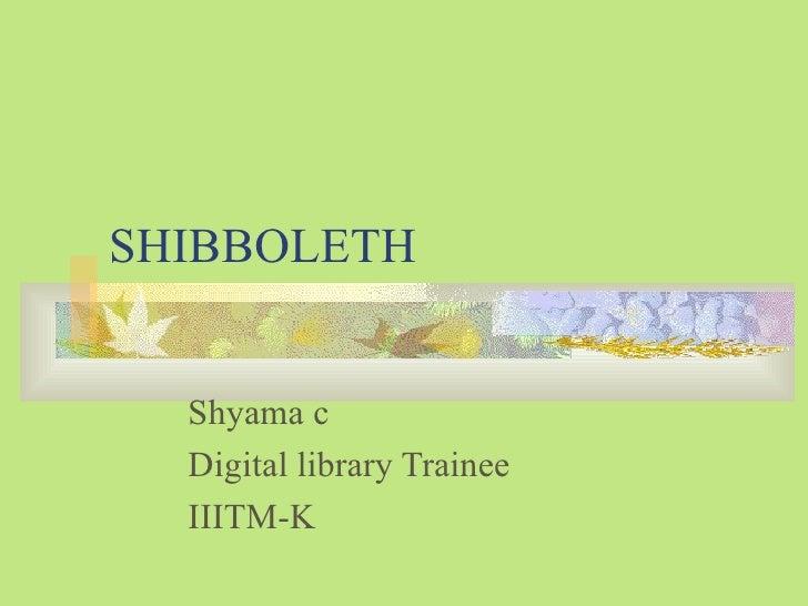 SHIBBOLETH Shyama c Digital library Trainee IIITM-K