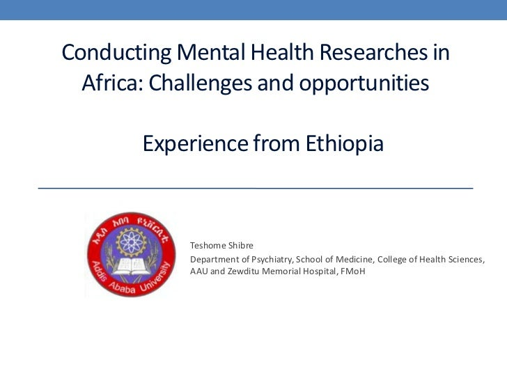 Conducting Mental Health Researches in Africa: Challenges and opportunitiesExperience from Ethiopia<br />Teshome Shibre <b...