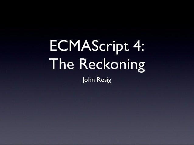 ECMAScript 4: The Reckoning John Resig