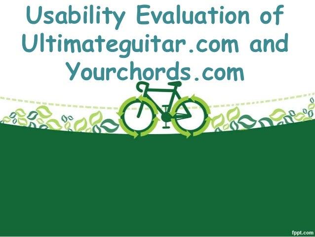 Usability Evaluation ofUltimateguitar.com and    Yourchords.com