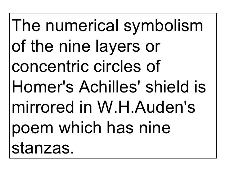 critical appreciation of shield of achilles The world auden describes in the shield of achilles is a horrific one, one bereft of inner meaning and whose only catalyst is the posturing of figures of authority.