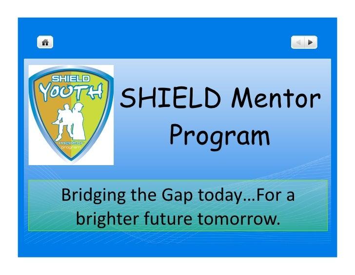 SHIELD Mentor           Program  BridgingtheGaptoday…Fora   brighterfuturetomorrow.